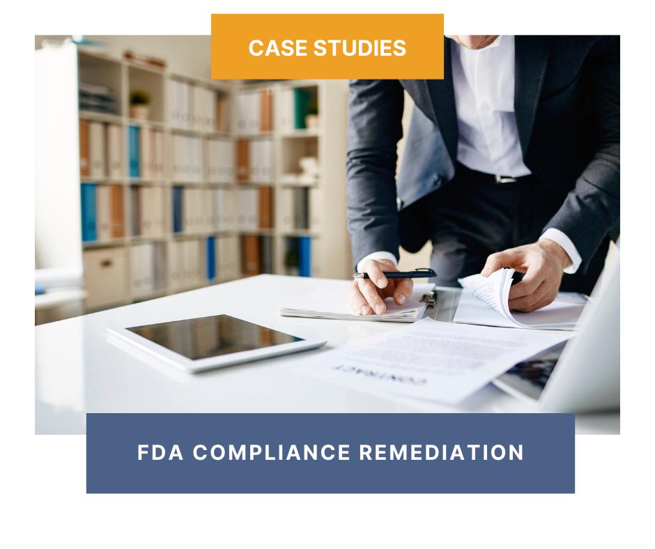 Case Studies: FDA Compliance Remediation